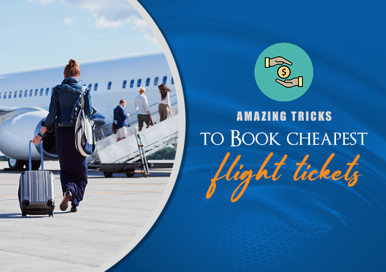 Follow these 11 Amazing Tricks to Book Cheapest Flight Tickets